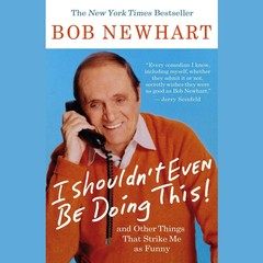 I Shouldnt Even Be Doing This: And Other Things That Strike Me As Funny Audiobook, by Bob Newhart