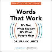 Words That Work: Its Not What You Say, Its What People Hear, by Frank I. Luntz