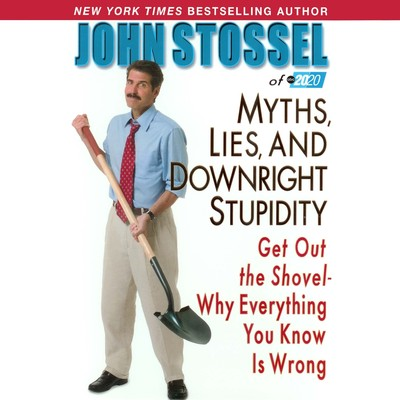Myths, Lies, and Downright Stupidity Audiobook, by John Stossel