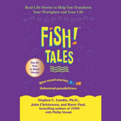 Fish! Tales: Real-Life Stories to Help You Transform Your Workplace and Your Life Audiobook, by Stephen C.  Lundin