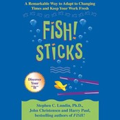 Fish! Sticks: A Remarkable Way to Adapt to Changing Times and Keep Your Work Fresh Audiobook, by Stephen C.  Lundin