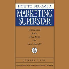 How to Become a Marketing Superstar: Unexpected Rules that Ring the Cash Register Audiobook, by Jeffrey J. Fox