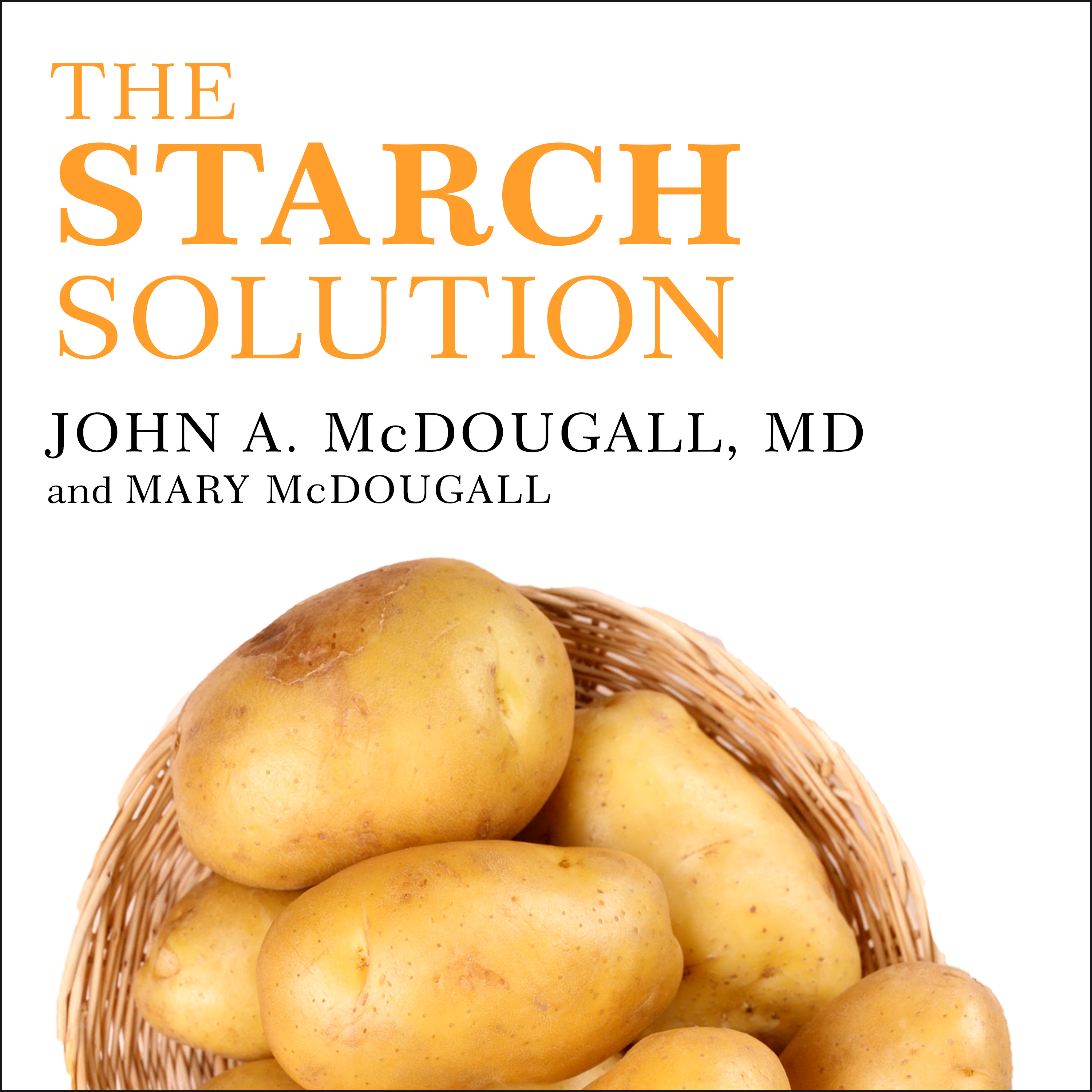 Printable The Starch Solution: Eat the Foods You Love, Regain Your Health, and Lose the Weight for Good! Audiobook Cover Art
