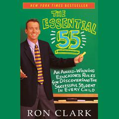 The Essential 55: An Award-Winning Educators Rules for Discovering the Successful Student in Every Child Audiobook, by Ron Clark