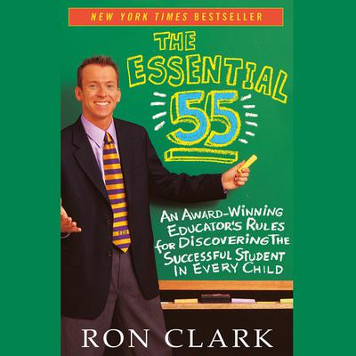 The Essential 55 (Abridged): An Award-Winning Educators Rules for Discovering the Successful Student in Every Child Audiobook, by Ron Clark