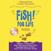 Fish! For Life: A Remarkable Way to Achieve Your Dreams Audiobook, by Stephen C.  Lundin