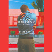 The Pleasure of My Company: A Novel Audiobook, by Steve Martin