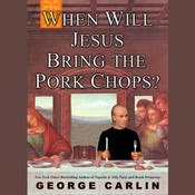 When Will Jesus Bring the Pork Chops? Audiobook, by George Carlin