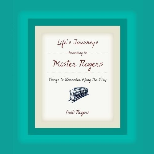 Printable Life's Journeys According to Mister Rogers: Things to Remember Along the Way Audiobook Cover Art