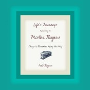 Lifes Journeys According to Mister Rogers: Things to Remember Along the Way, by Fred Rogers