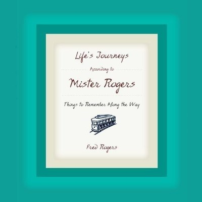 Lifes Journeys According to Mister Rogers: Things to Remember Along the Way Audiobook, by Fred Rogers