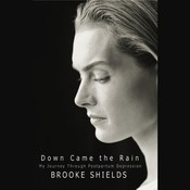 Down Came The Rain: My Journey Through Postpartum Depression, by Brooke Shields