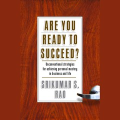 Are You Ready to Succeed?: Unconventional Strategies to Achieving Personal Mastery in Business and Life Audiobook, by Srikumar S. Rao