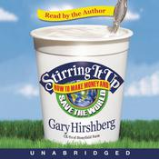 Stirring It Up: How to Make Money and Save the World, by Gary Hirshberg