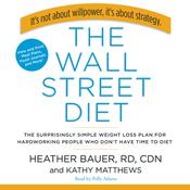 The Wall Street Diet: The Surprisingly Simple Weight Loss Plan for Hardworking People Who Dont Have Time to Diet, by Heather Bauer, Kathy Matthews