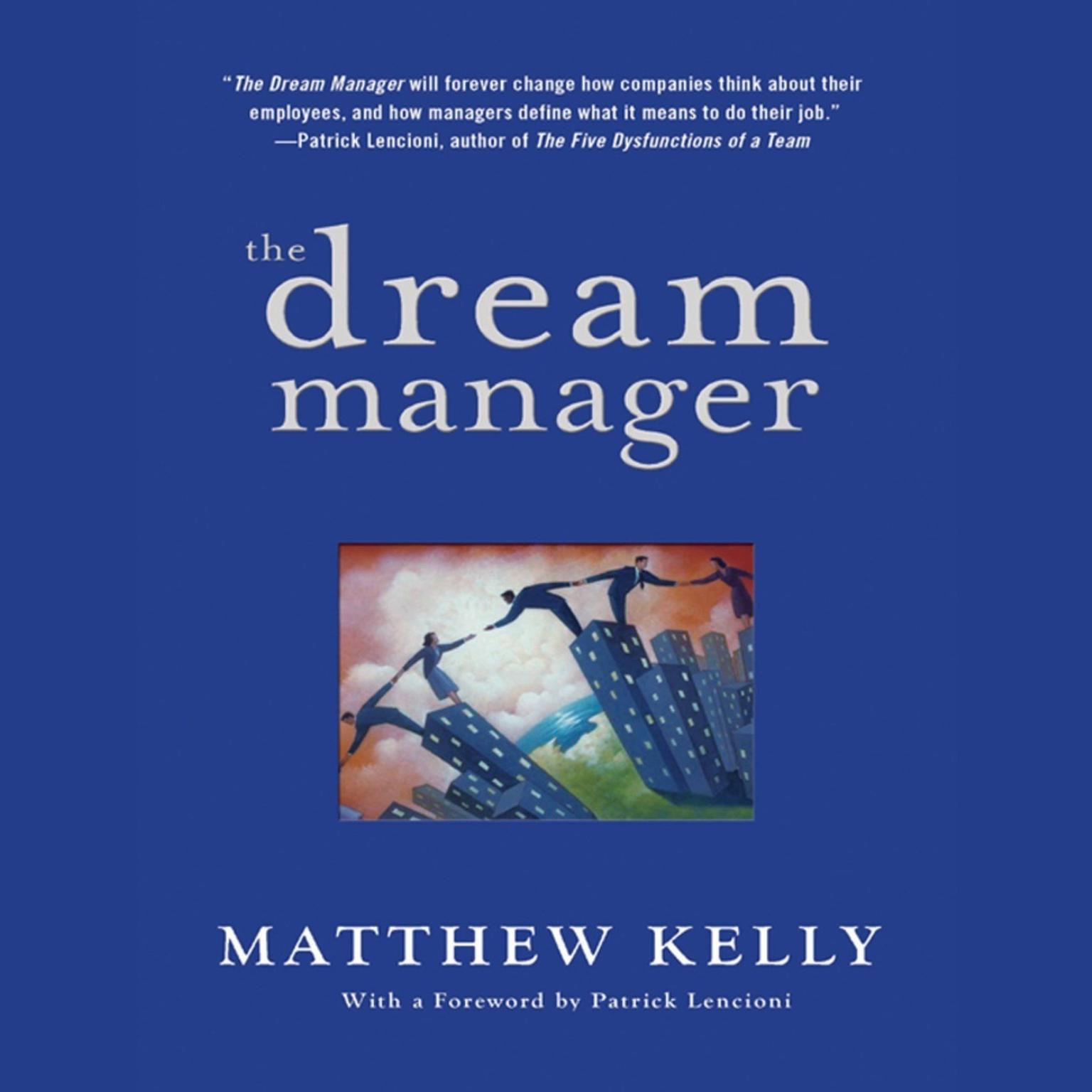 Printable The Dream Manager: Achieve Results Beyond Your Dreams by Helping Your Employees Fulfill Theirs Audiobook Cover Art