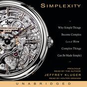 Simplexity: Why Simple Things Become Complex (and How Complex Things Can Be Made Simple), by Jeffrey Kluger
