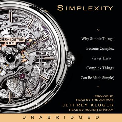 Simplexity: Why Simple Things Become Complex (and How Complex Things Can Be Made Simple) Audiobook, by Jeffrey Kluger
