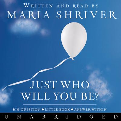 Just Who Will You Be?: Big Question. Little Book. Answer Within. Audiobook, by Maria Shriver