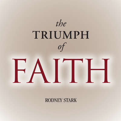 The Triumph of Faith: Why the World Is More Religious than Ever Audiobook, by Rodney Stark