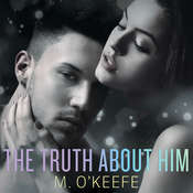 The Truth About Him Audiobook, by M. O'Keefe