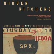 Hidden Kitchens: Stories, Recipes, and More from NPR's The Kitchen Sisters, by Davia Nelson