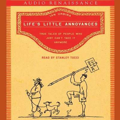 Lifes Little Annoyances: True Tales of People Who Just Cant Take It Anymore Audiobook, by Ian Urbina
