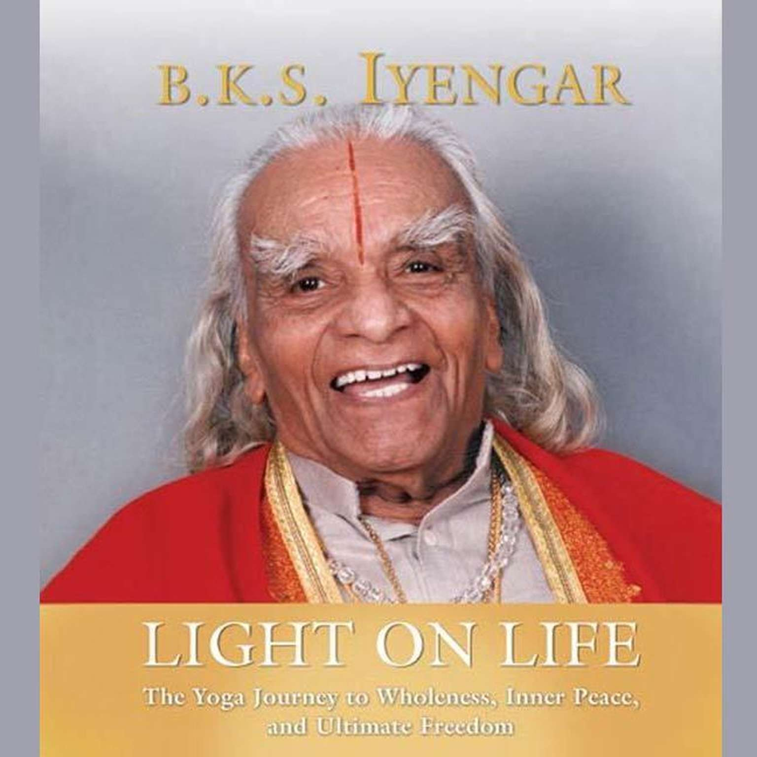 Printable Light on Life: The Yoga Way to Wholeness, Inner Peace, and Ultimate Freedom Audiobook Cover Art