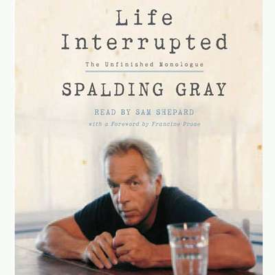 Life Interrupted: The Unfinished Monologue Audiobook, by Spalding Gray