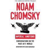 Imperial Ambitions: Conversations on the Post-9/11 World, by Noam Chomsky, David Barsamian