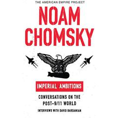 Imperial Ambitions: Conversations on the Post-9/11 World Audiobook, by Noam Chomsky, David Barsamian