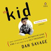 The Kid: What Happened After My Boyfriend and I Decided to Go Get Pregnant, by Dan Savage