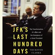 JFKs Last Hundred Days: The Transformation of a Man and The Emergence of a Great President Audiobook, by Thurston Clarke