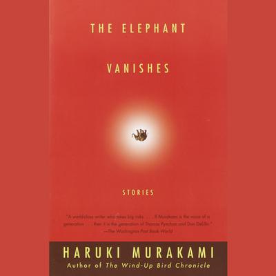 The Elephant Vanishes: Stories Audiobook, by Haruki Murakami