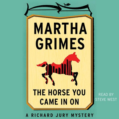 The Horse You Came in On Audiobook, by Martha Grimes