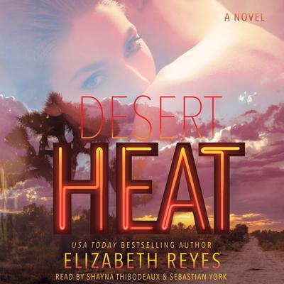 Desert Heat: A Novel Audiobook, by Elizabeth Reyes