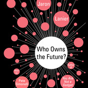 Who Owns the Future?, by Jaron Lanier