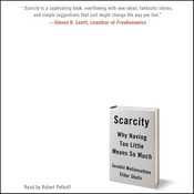 Scarcity: Why Having Too Little Means So Much, by Eldar Shafir, Sendhil Mullainathan