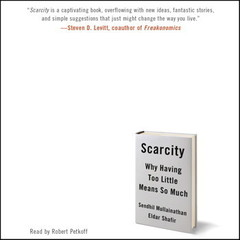 Scarcity: Why Having Too Little Means So Much Audiobook, by Eldar Shafir, Sendhil Mullainathan