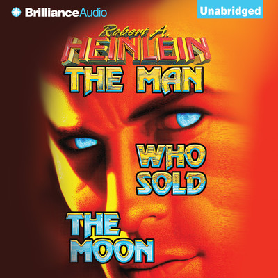 The Man Who Sold the Moon Audiobook, by Robert A. Heinlein