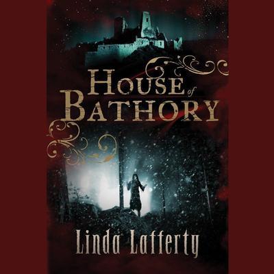 House of Bathory Audiobook, by Linda Lafferty