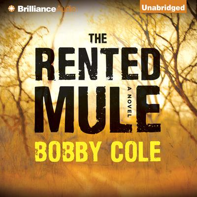 The Rented Mule: A Novel Audiobook, by Bobby Cole