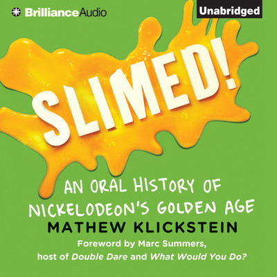 Slimed!: An Oral History of Nickelodeons Golden Age Audiobook, by Mathew Klickstein