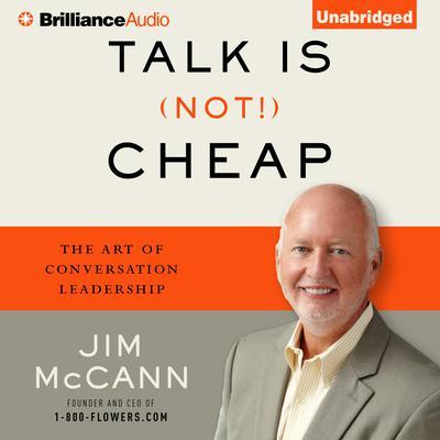 Talk Is (Not!) Cheap: The Art of Conversation Leadership Audiobook, by Jim McCann