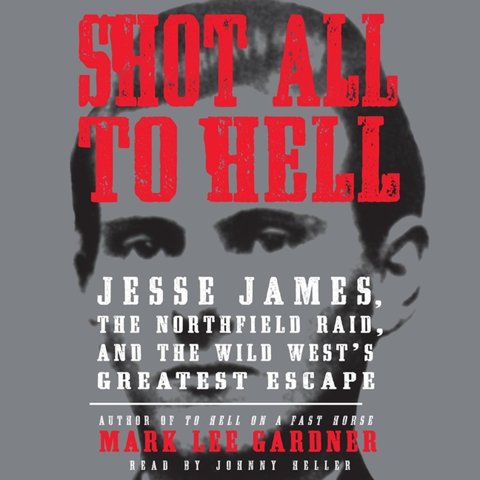 Printable Shot All to Hell: Jesse James, the Northfield Raid, and the Wild West's Greatest Escape Audiobook Cover Art