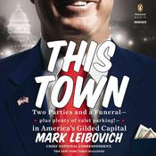 This Town: Two Parties and a Funeral—Plus, Plenty of Valet Parking!—in America's Gilded Capital, by Mark Leibovich