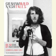 Wild Tales: A Rock & Roll Life Audiobook, by Graham Nash