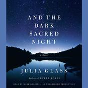 And the Dark Sacred Night: A Novel, by Julia Glass