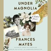Under Magnolia: A Southern Memoir Audiobook, by Frances Mayes