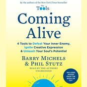 Coming Alive: 4 Tools to Defeat Your Inner Enemy, Ignite Creative Expression & Unleash Your Souls Potential Audiobook, by Barry Michels, Phil Stutz